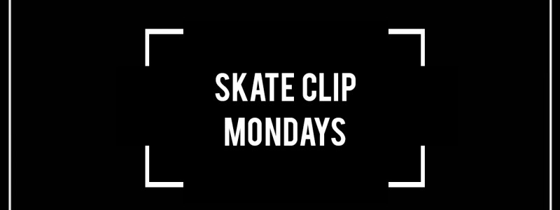 skate clip mondays